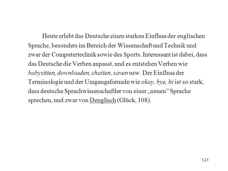 Heute erlebt das Deutsche einen starken Einfluss der englischen Sprache, besonders im Bereich der Wissenschaft und Technik und zwar der Computertechnik sowie des Sports.