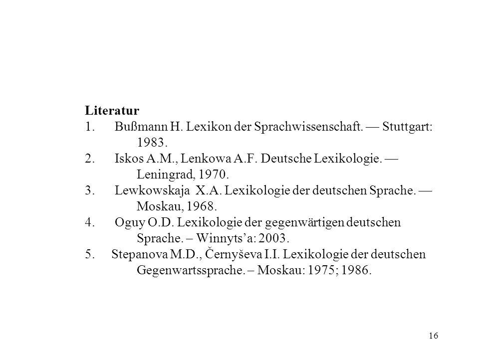 Literatur 1. Bußmann H. Lexikon der Sprachwissenschaft. — Stuttgart: