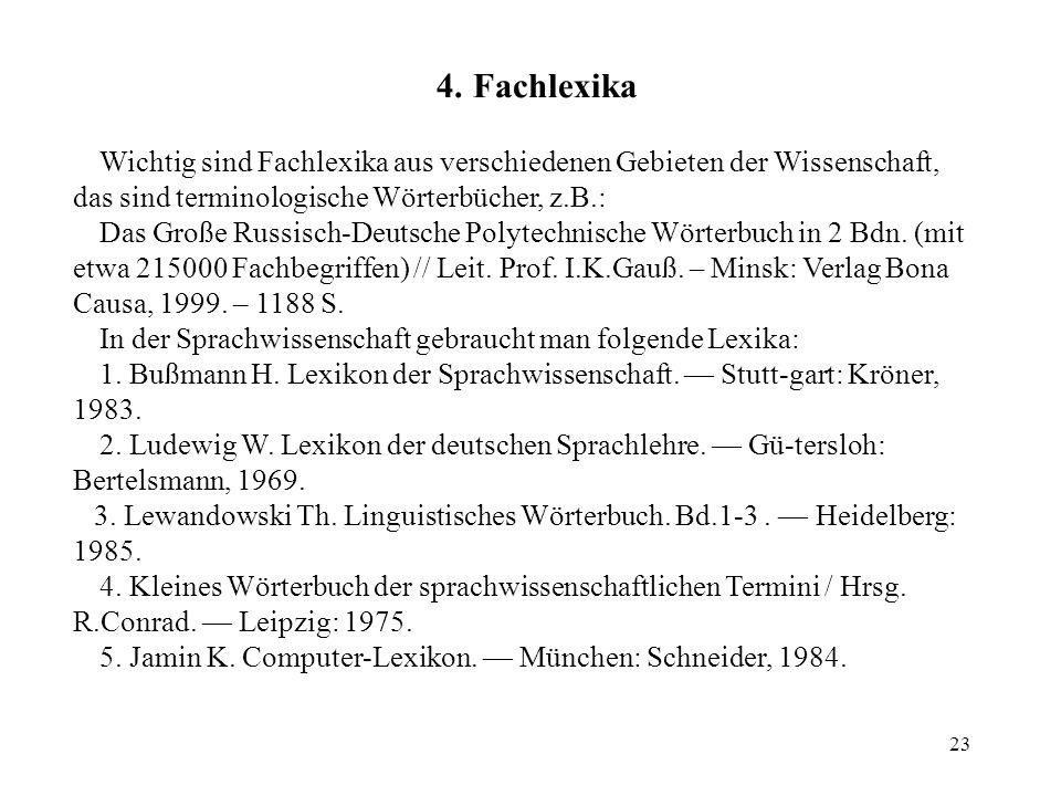 4. Fachlexika Wichtig sind Fachlexika aus verschiedenen Gebieten der Wissenschaft, das sind terminologische Wörterbücher, z.B.: