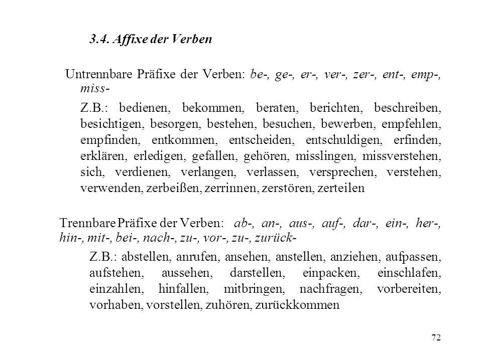 3.4. Affixe der Verben Untrennbare Präfixe der Verben: be-, ge-, er-, ver-, zer-, ent-, emp-, miss-