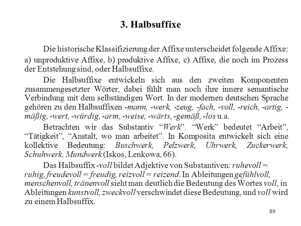 3. Halbsuffixe Die historische Klassifizierung der Affixe unterscheidet folgende Affixe: