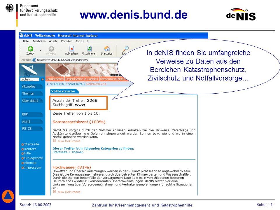 www.denis.bund.de In deNIS finden Sie umfangreiche Verweise zu Daten aus den Bereichen Katastrophenschutz, Zivilschutz und Notfallvorsorge…