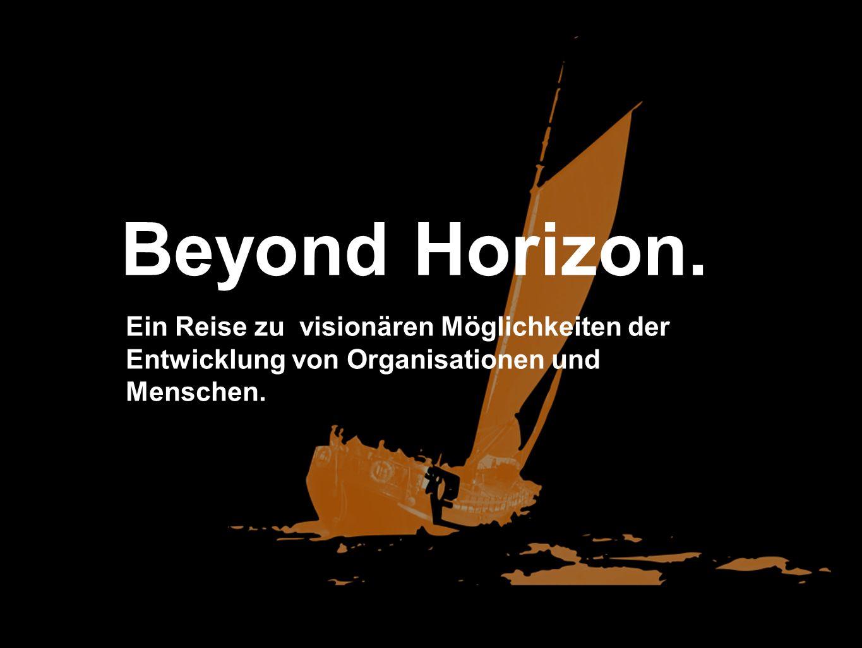 Beyond Horizon.Ein Reise zu visionären Möglichkeiten der Entwicklung von Organisationen und Menschen.