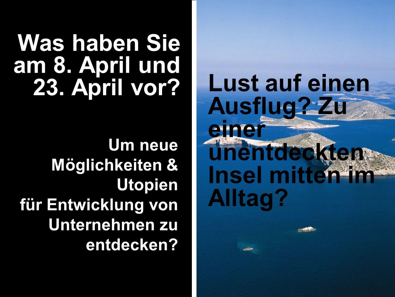 Was haben Sie am 8. April und 23. April vor