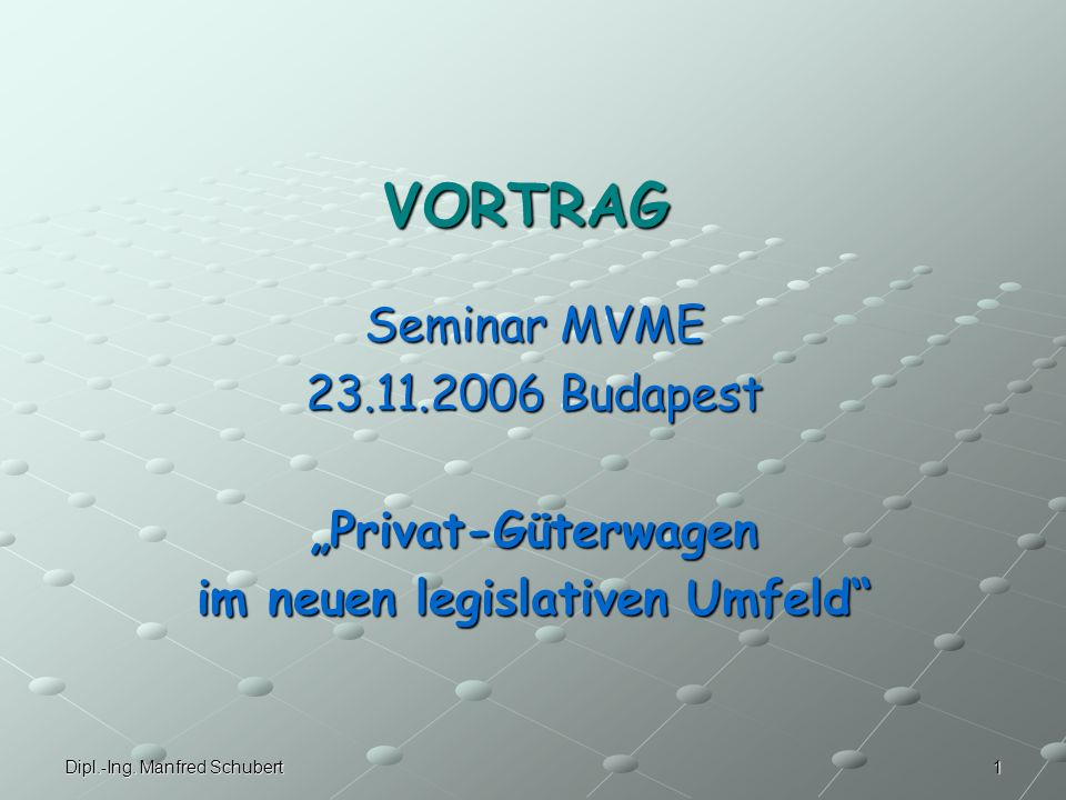 """VORTRAG Seminar MVME 23.11.2006 Budapest """"Privat-Güterwagen im neuen legislativen Umfeld Dipl.-Ing."""