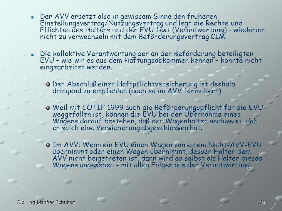 Der AVV ersetzt also in gewissem Sinne den früheren Einstellungsvertrag/Nutzungsvertrag und legt die Rechte und Pflichten des Halters und der EVU fest (Verantwortung) – wiederum nicht zu verwechseln mit dem Beförderungsvertrag CIM.