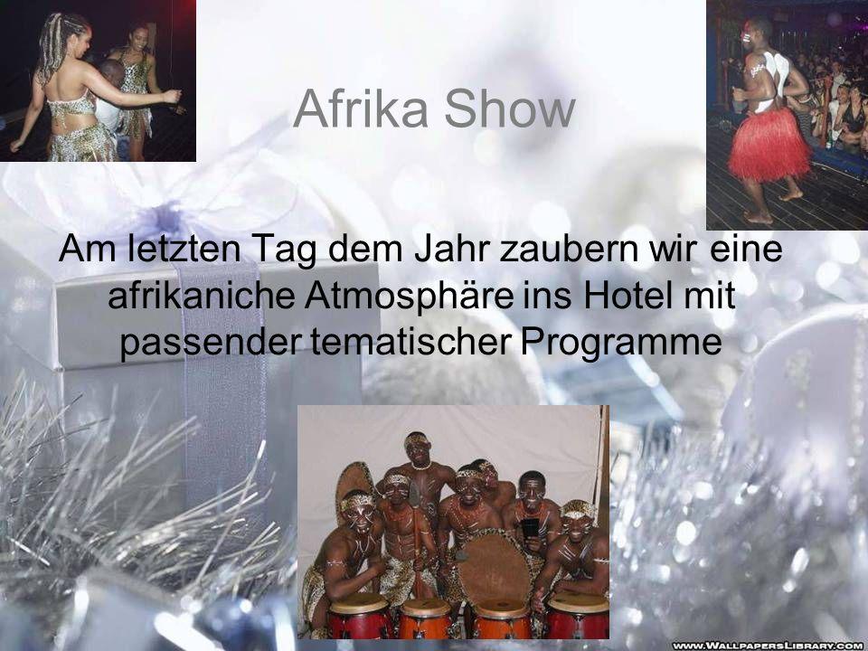 Afrika Show Am letzten Tag dem Jahr zaubern wir eine afrikaniche Atmosphäre ins Hotel mit passender tematischer Programme.