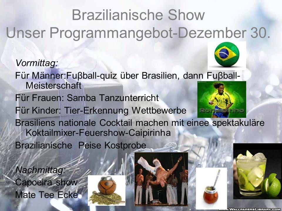 Brazilianische Show Unser Programmangebot-Dezember 30.