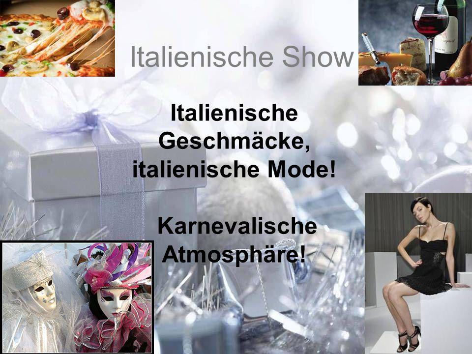 Italienische Geschmäcke, italienische Mode! Karnevalische Atmosphäre!