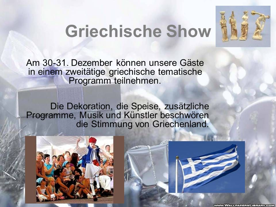 Griechische Show Am 30-31. Dezember können unsere Gäste in einem zweitätige griechische tematische Programm teilnehmen.