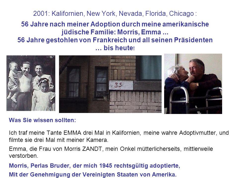 2001: Kalifornien, New York, Nevada, Florida, Chicago : 56 Jahre nach meiner Adoption durch meine amerikanische jüdische Familie: Morris, Emma ... 56 Jahre gestohlen von Frankreich und all seinen Präsidenten … bis heute!