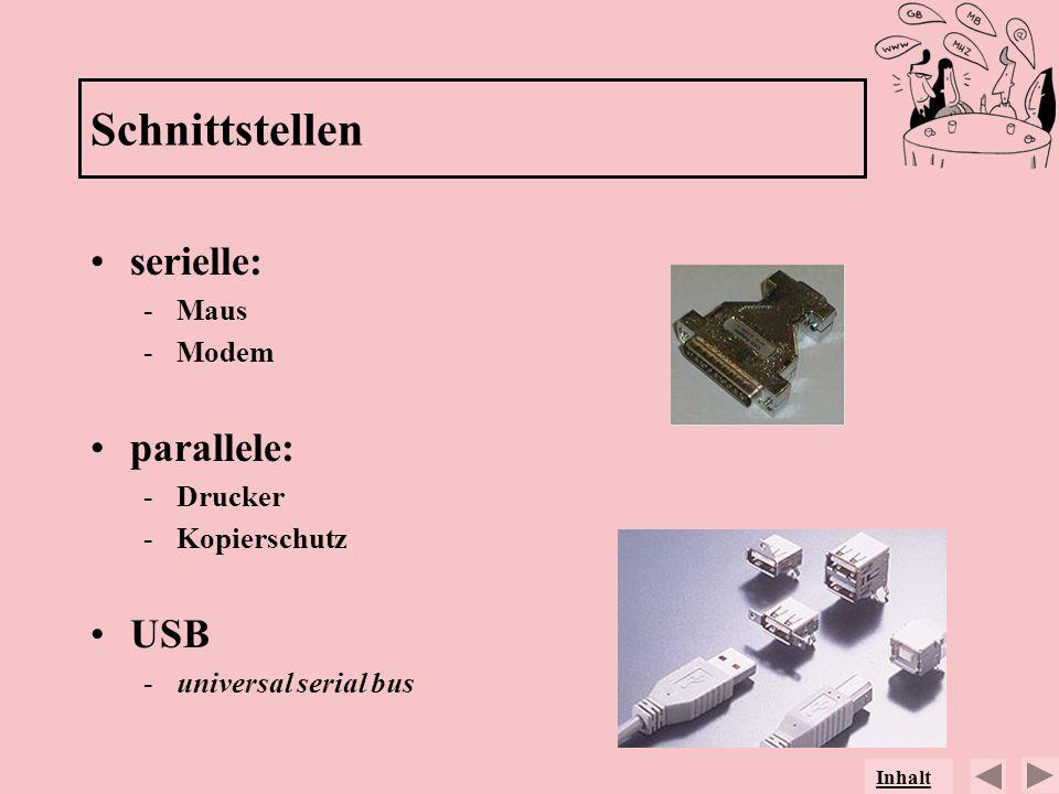 Schnittstellen serielle: parallele: USB Maus Modem Drucker