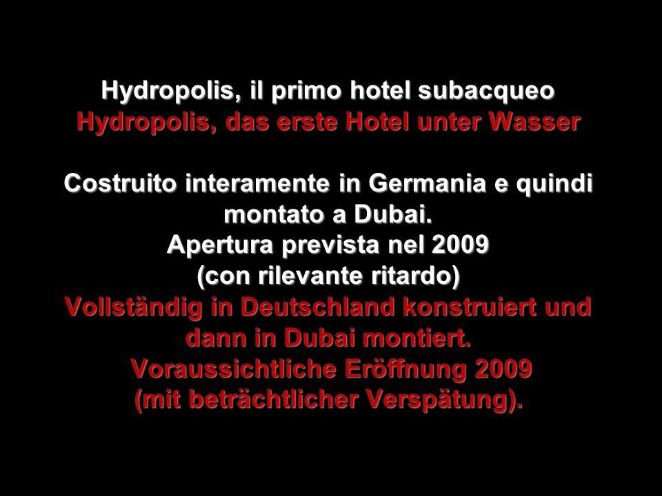 Hydropolis, il primo hotel subacqueo Hydropolis, das erste Hotel unter Wasser Costruito interamente in Germania e quindi montato a Dubai.