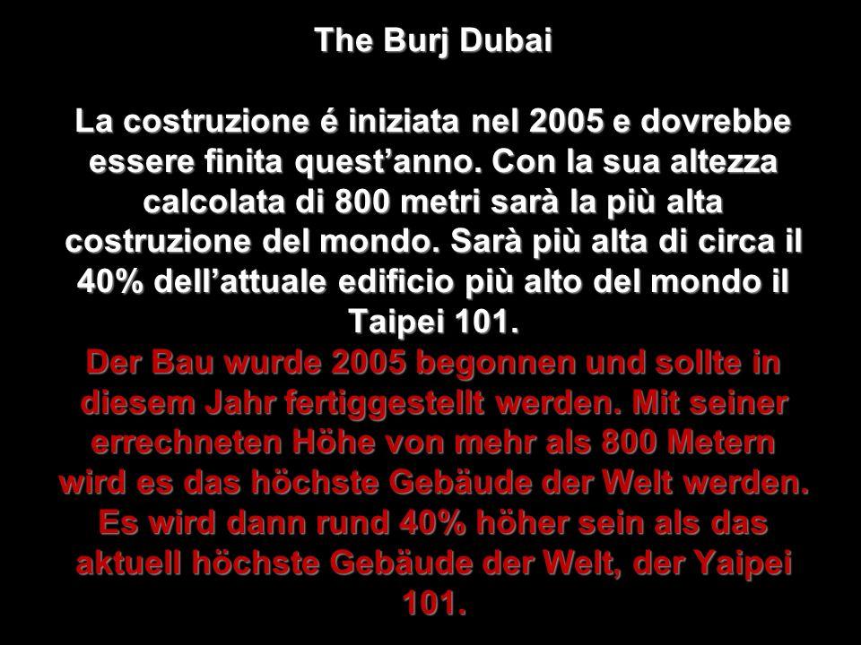 The Burj Dubai La costruzione é iniziata nel 2005 e dovrebbe essere finita quest'anno.