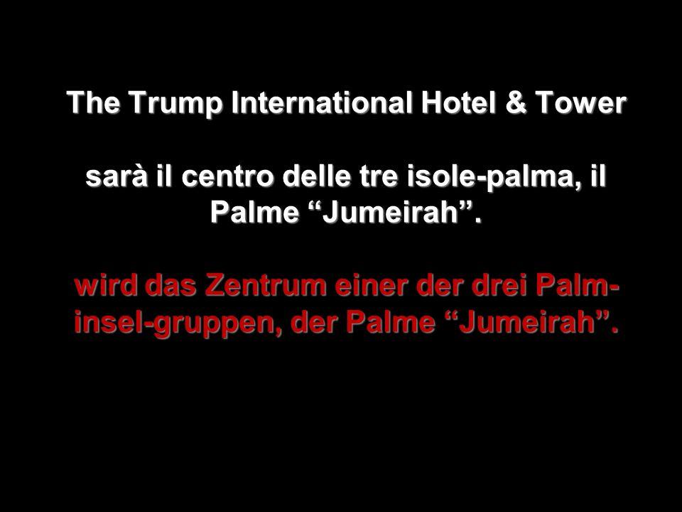 The Trump International Hotel & Tower sarà il centro delle tre isole-palma, il Palme Jumeirah .