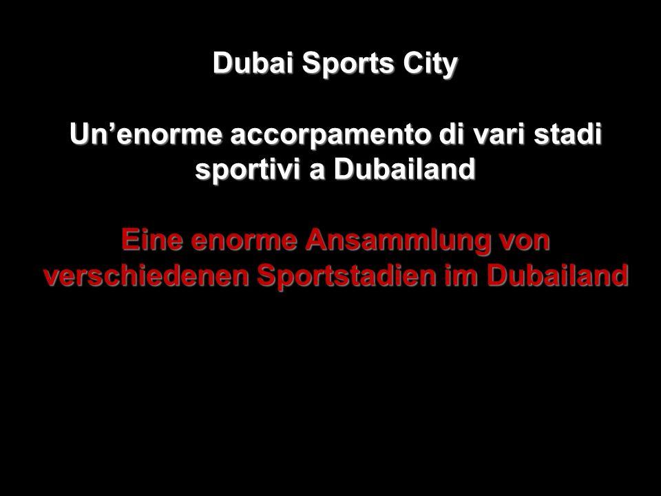 Dubai Sports City Un'enorme accorpamento di vari stadi sportivi a Dubailand Eine enorme Ansammlung von verschiedenen Sportstadien im Dubailand