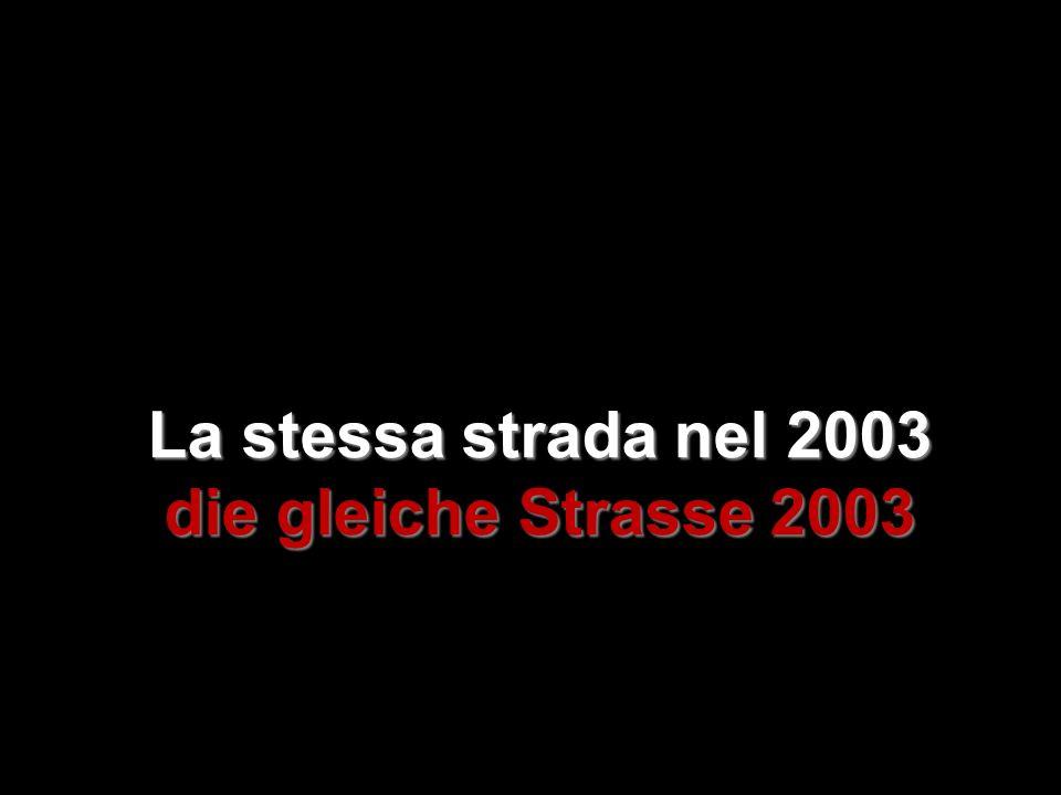 La stessa strada nel 2003 die gleiche Strasse 2003