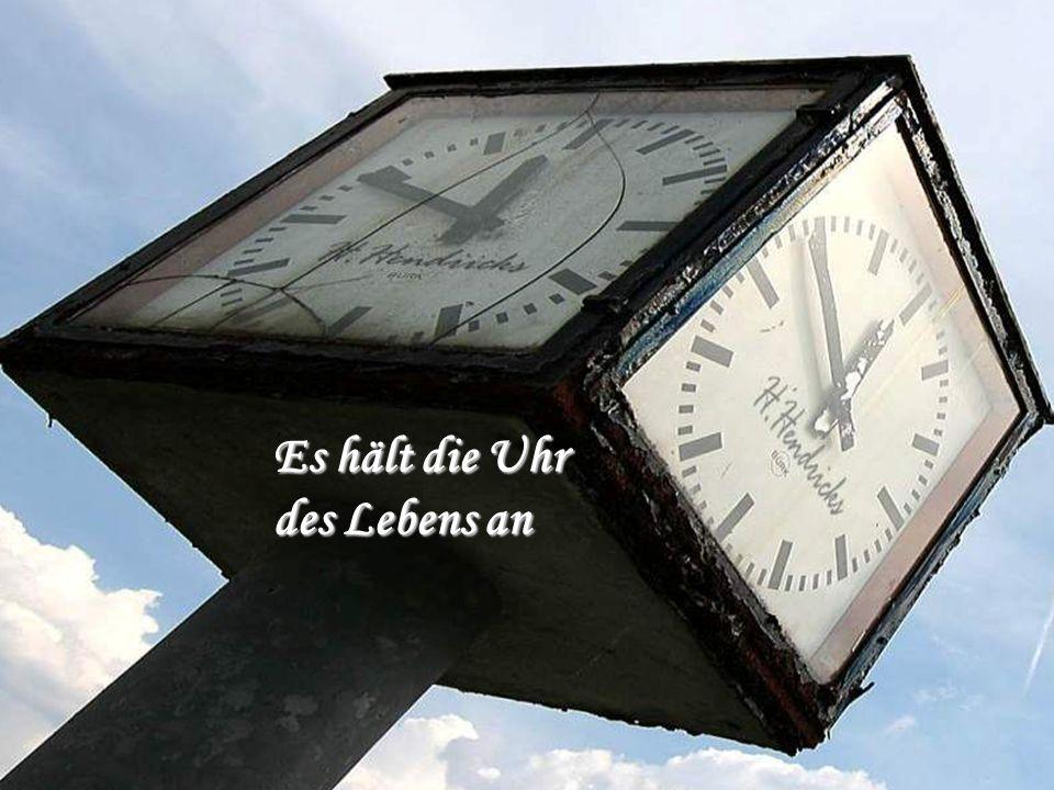 Es hält die Uhr des Lebens an