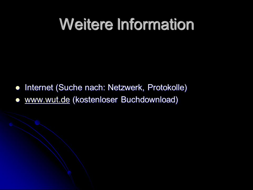 Weitere Information Internet (Suche nach: Netzwerk, Protokolle)