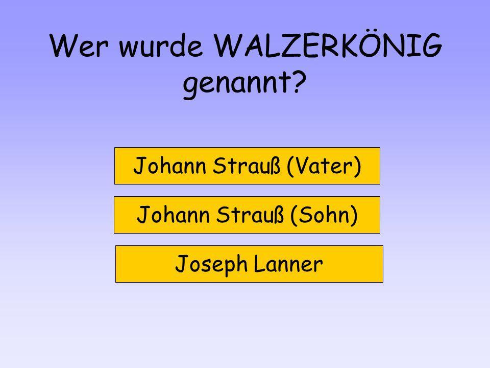 Wer wurde WALZERKÖNIG genannt