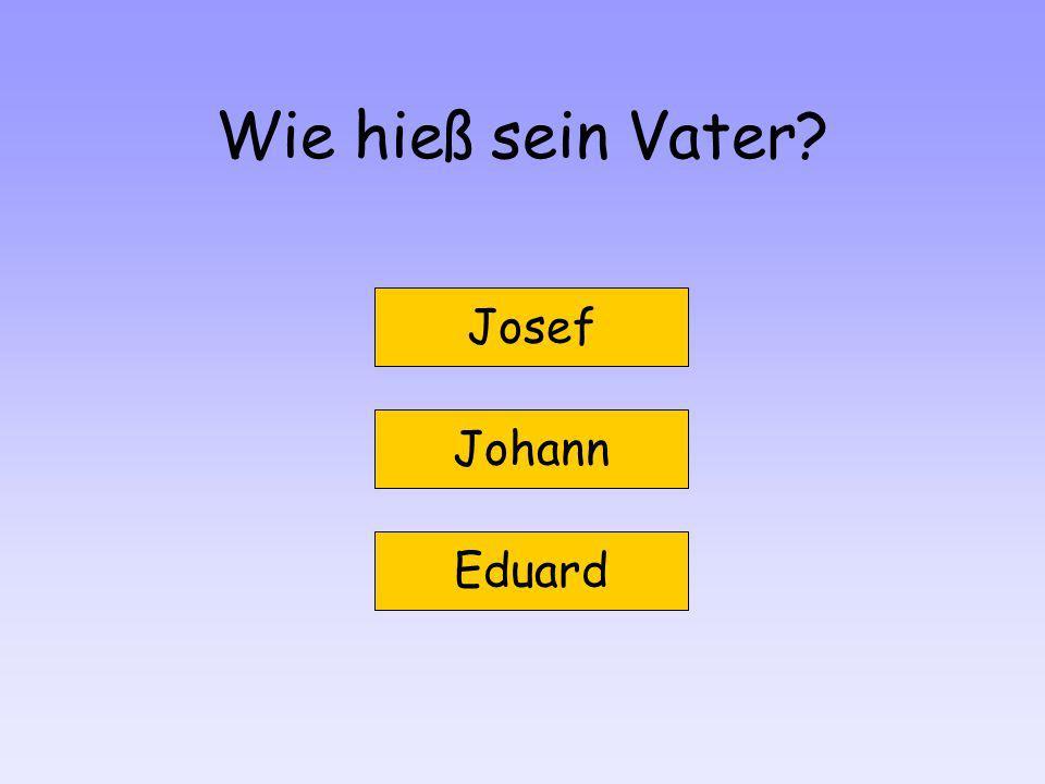 Wie hieß sein Vater Josef Johann Eduard