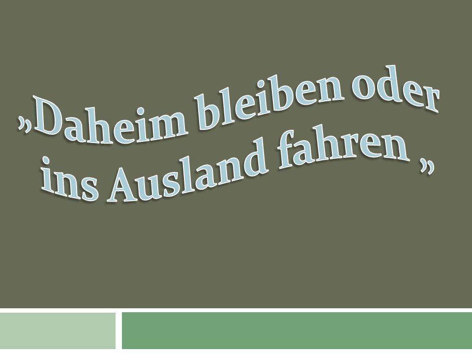 """""""Daheim bleiben oder ins Ausland fahren """""""