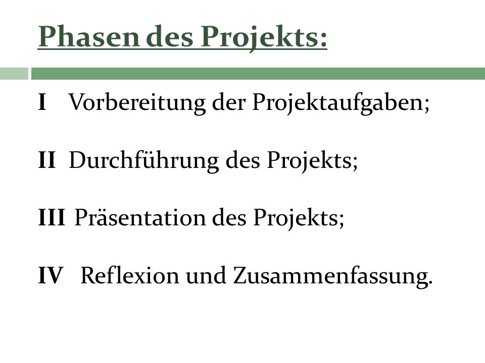 Phasen des Projekts: I Vorbereitung der Projektaufgaben;