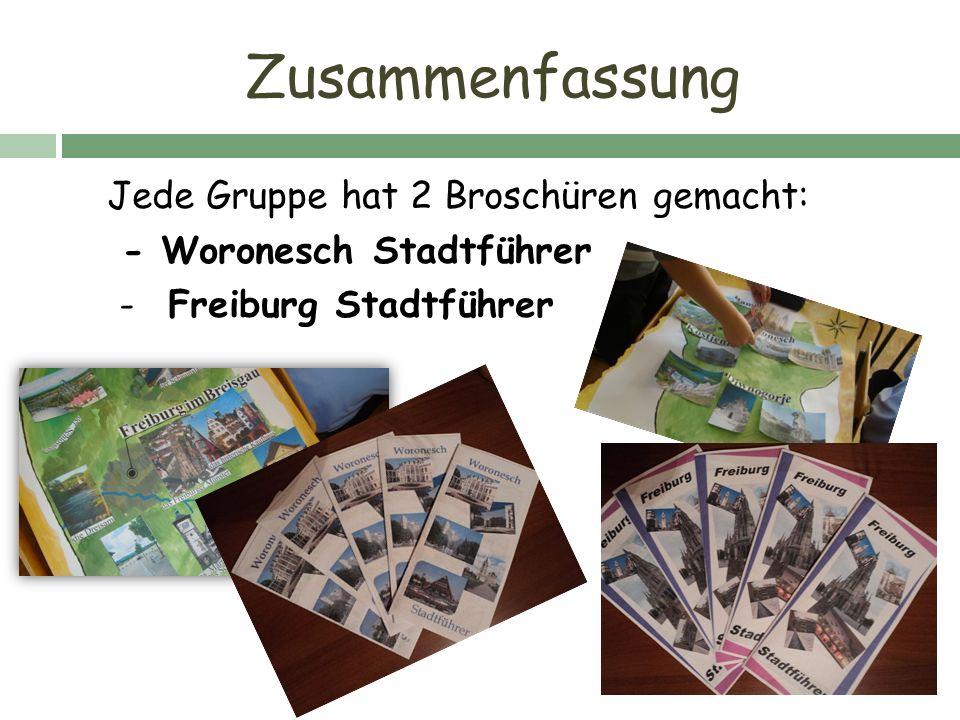Zusammenfassung Jede Gruppe hat 2 Broschüren gemacht: - Woronesch Stadtführer - Freiburg Stadtführer