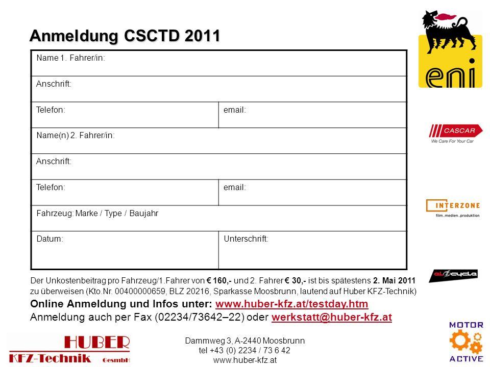 Anmeldung CSCTD 2011 Name 1. Fahrer/in: Anschrift: Telefon: email: Name(n) 2. Fahrer/in: Fahrzeug: Marke / Type / Baujahr.