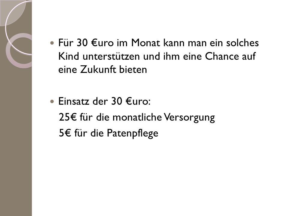 Für 30 €uro im Monat kann man ein solches Kind unterstützen und ihm eine Chance auf eine Zukunft bieten
