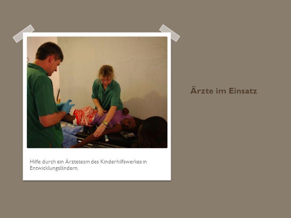 Ärzte im Einsatz Hilfe durch ein Ärzteteam des Kinderhilfswerkes in Entwicklungsländern.