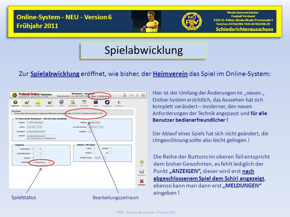 Spielabwicklung Zur Spielabwicklung eröffnet, wie bisher, der Heimverein das Spiel im Online-System: