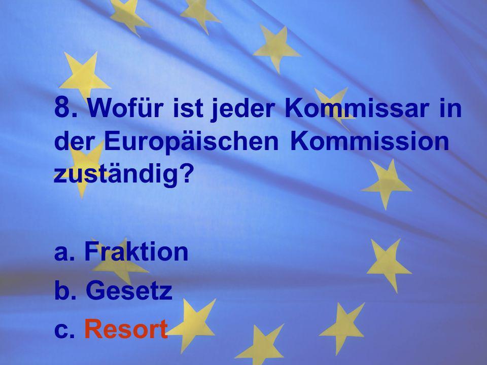 8. Wofür ist jeder Kommissar in der Europäischen Kommission zuständig