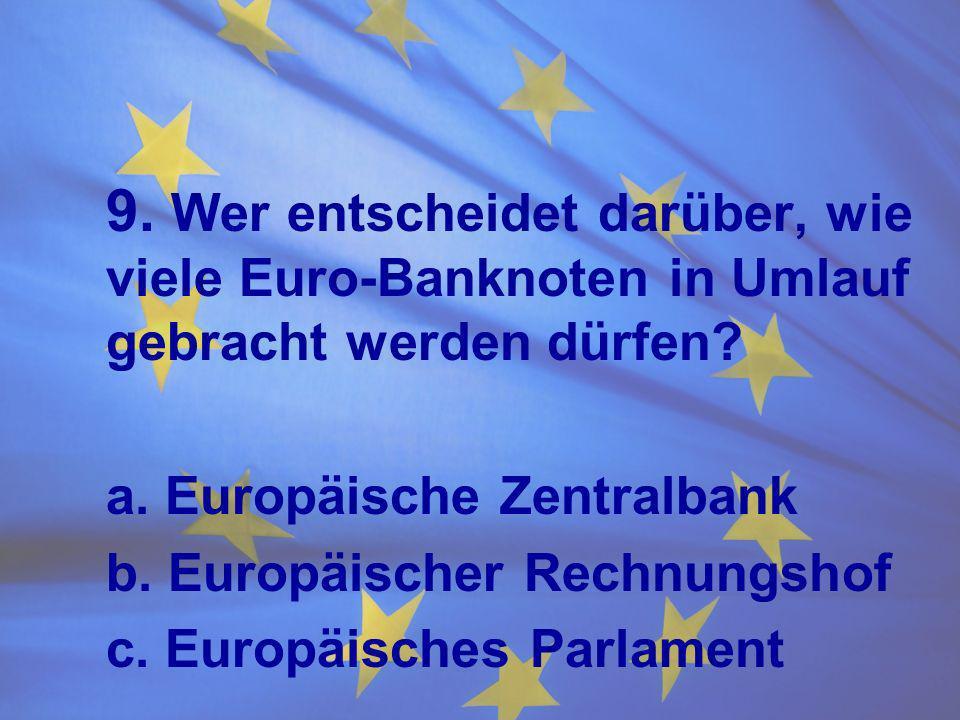 9. Wer entscheidet darüber, wie. viele Euro-Banknoten in Umlauf