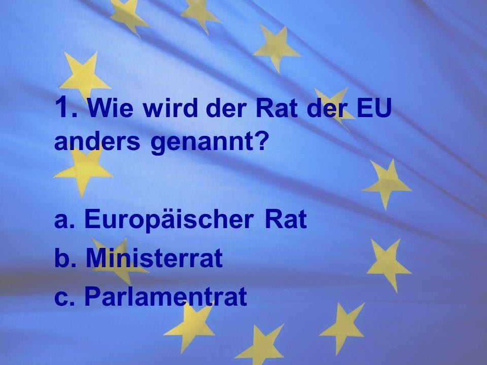 1. Wie wird der Rat der EU anders genannt