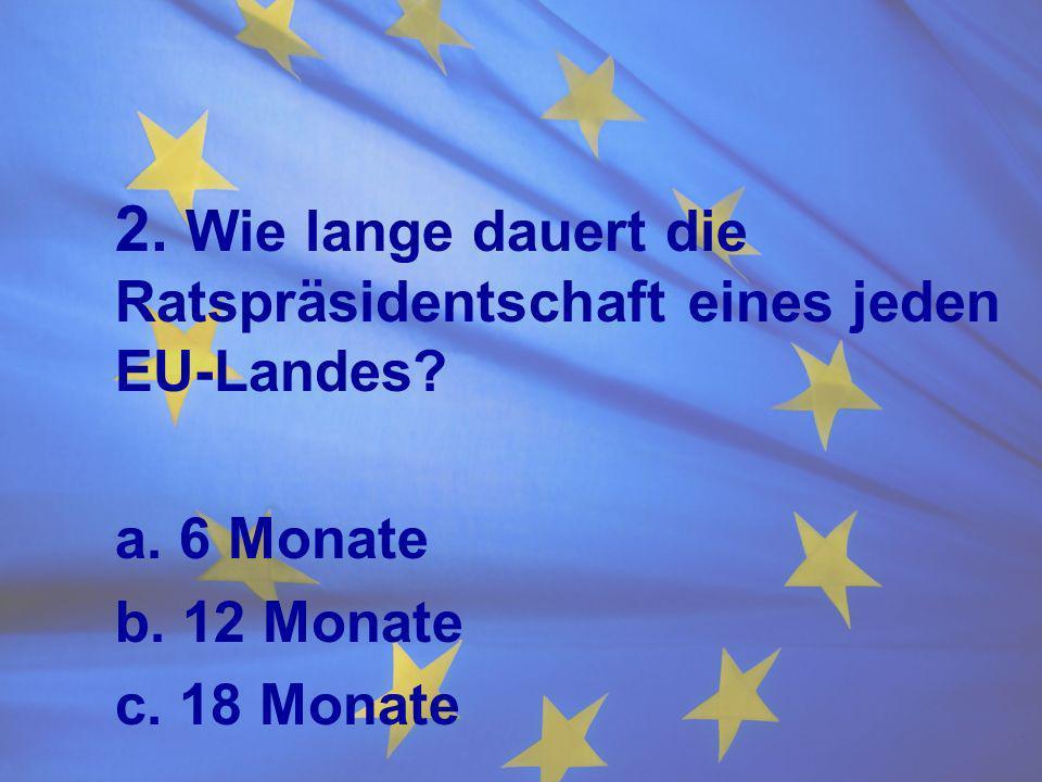 2. Wie lange dauert die Ratspräsidentschaft eines jeden EU-Landes