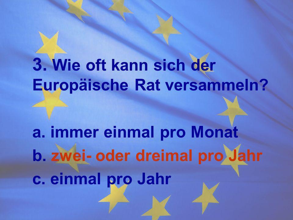 3. Wie oft kann sich der Europäische Rat versammeln