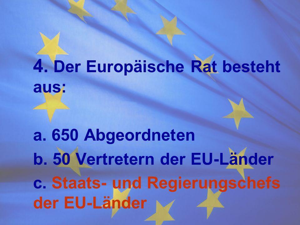 4. Der Europäische Rat besteht aus: