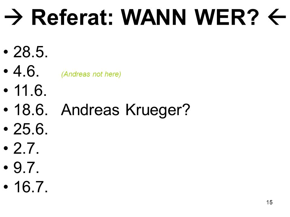  Referat: WANN WER  28.5. 4.6. (Andreas not here) 11.6.