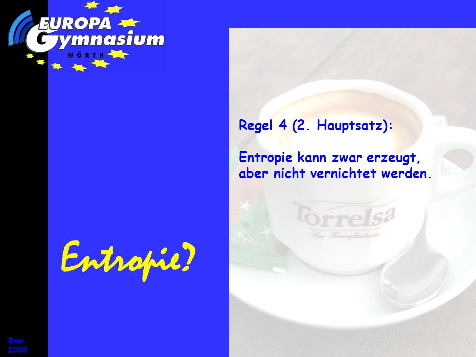 Entropie Regel 4 (2. Hauptsatz): Entropie kann zwar erzeugt,