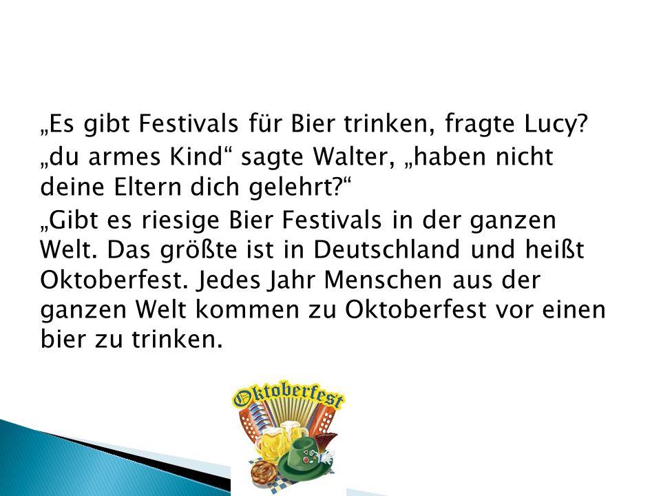 """""""Es gibt Festivals für Bier trinken, fragte Lucy"""