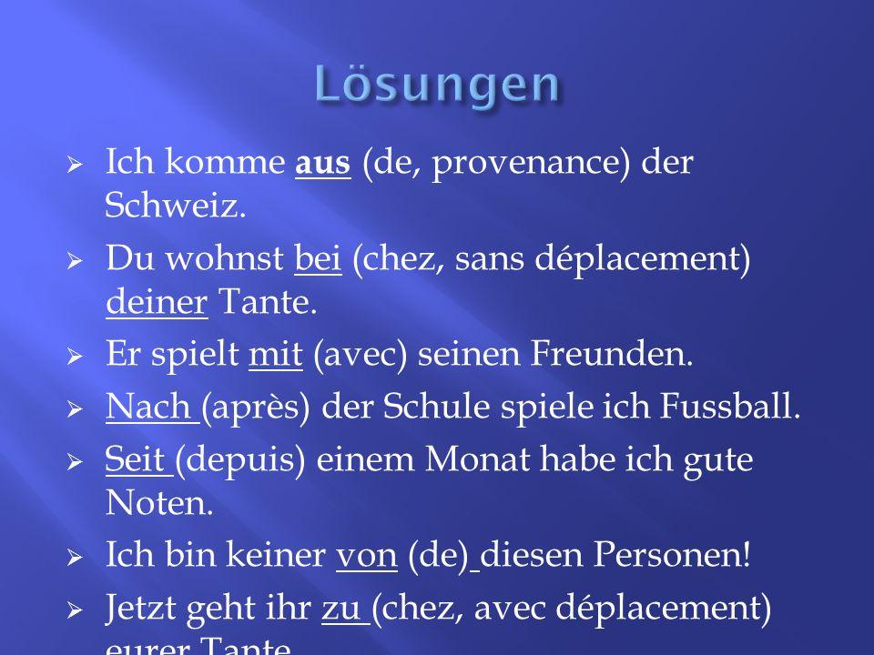 Lösungen Ich komme aus (de, provenance) der Schweiz.