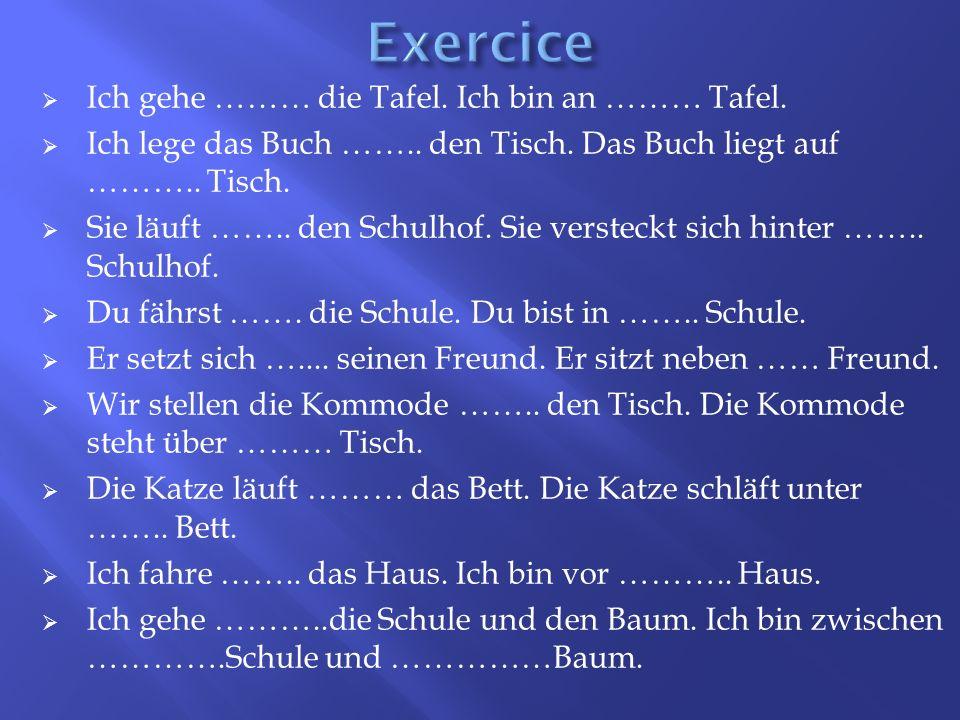 Exercice Ich gehe ……… die Tafel. Ich bin an ……… Tafel.