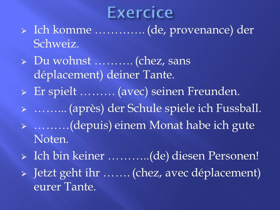 Exercice Ich komme …………. (de, provenance) der Schweiz.