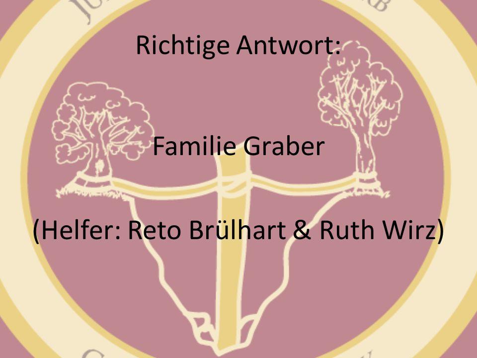 Familie Graber (Helfer: Reto Brülhart & Ruth Wirz)