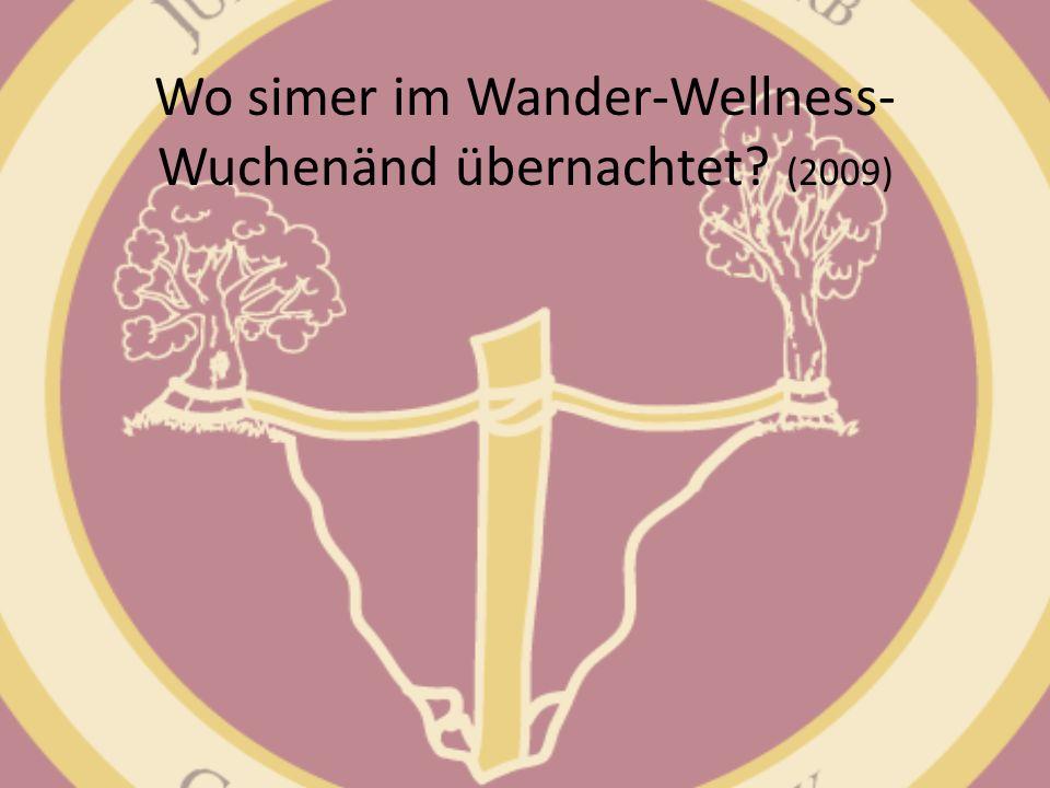 Wo simer im Wander-Wellness-Wuchenänd übernachtet (2009)