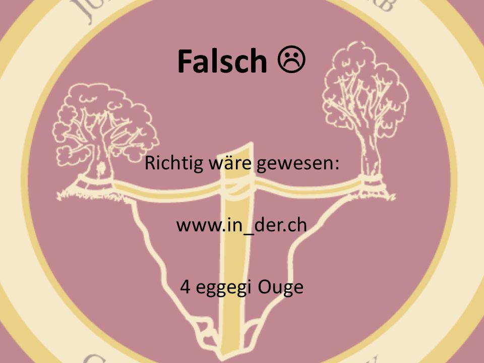 Richtig wäre gewesen: www.in_der.ch 4 eggegi Ouge