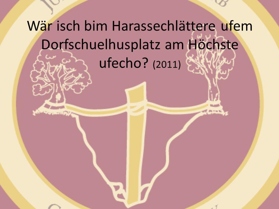 Wär isch bim Harassechlättere ufem Dorfschuelhusplatz am Höchste ufecho (2011)