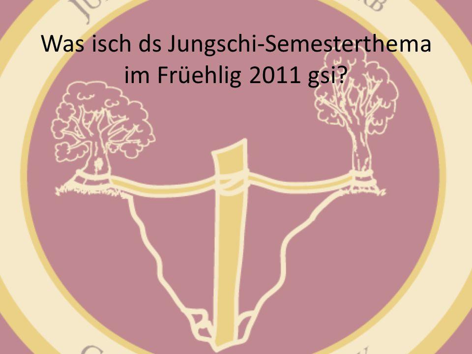 Was isch ds Jungschi-Semesterthema im Früehlig 2011 gsi