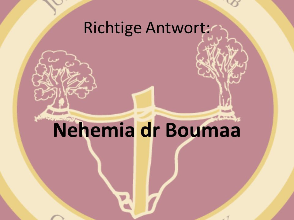 Richtige Antwort: Nehemia dr Boumaa